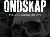 """Torgrim Sørnes: """"Ondskap - de henrettede i Norge 1815-1876"""""""